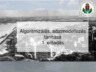 Algoritmizálás, adatmodellezés tanítása 1. előadás