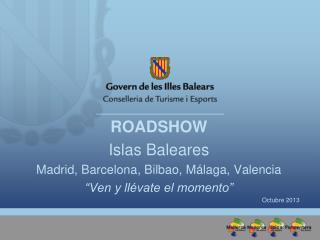 """ROADSHOW Islas Baleares Madrid, Barcelona, Bilbao, Málaga, Valencia  """"Ven y llévate el momento"""""""
