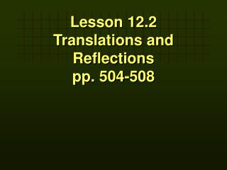 Lesson 12.2 Translations and Reflections pp. 504-508