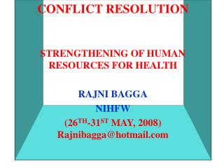 CONFLICT RESOLUTION STRENGTHENING OF HUMAN RESOURCES FOR HEALTH RAJNI BAGGA NIHFW