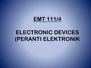 EMT 111/4 ELECTRONIC DEVICES (PERANTI ELEKTRONIK