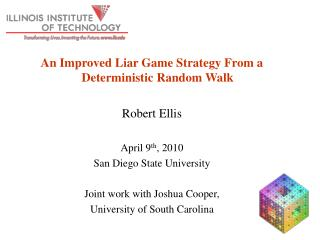An Improved Liar Game Strategy From a Deterministic Random Walk Robert Ellis April 9 th , 2010