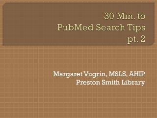 30 Min. to  PubMed Search Tips  pt. 2