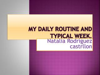 My daily routine and typical week.