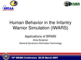 Human Behavior in the Infantry Warrior Simulation (IWARS)