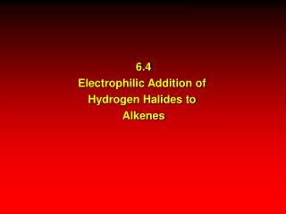 6.4 Electrophilic Addition of  Hydrogen Halides to  Alkenes