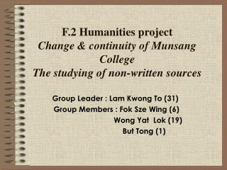 F.2 Humanities project Change & continuity of Munsang College The studying of non-written sources