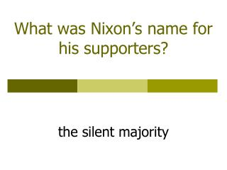 What was Nixon's name for his supporters?