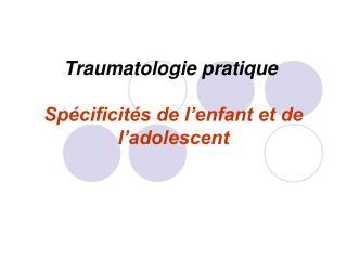 Traumatologie pratique Spécificités de l'enfant et de l'adolescent