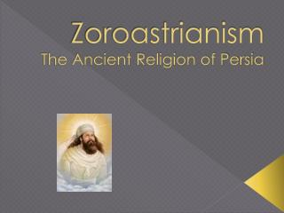 Zoroastrianism The Ancient Religion of Persia