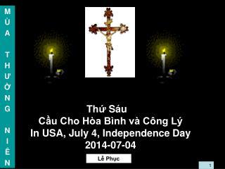 Thứ  Sáu Cầu Cho Hòa Bình và Công Lý In USA, July 4, Independence Day 2014-07-04
