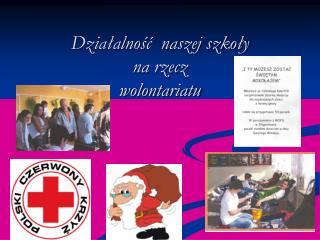 Działalność  naszej szkoły  na rzecz  wolontariatu