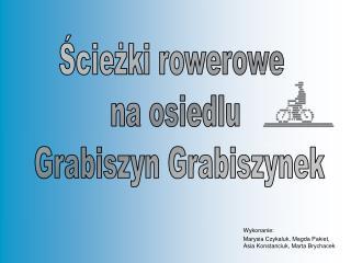 Wykonanie:  Marysia Czykaluk, Magda Pakiet, Asia Konstanciuk, Marta Brychacek