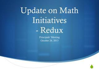 Update on Math  Initiatives -  Redux