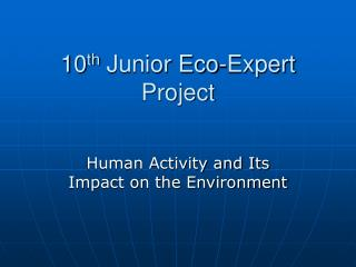 10 th  Junior Eco-Expert Project
