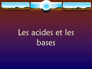 Les acides et les bases