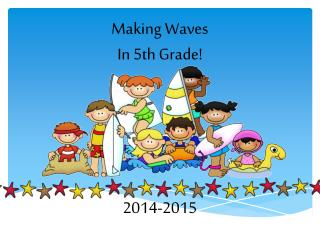Making Waves In 5th Grade! 2014-2015