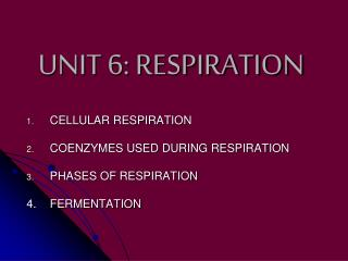 UNIT 6: RESPIRATION