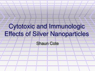 Cytotoxic and Immunologic Effects of Silver Nanoparticles