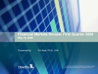 Financial Markets Review: First Quarter 2009 May 19 , 2009