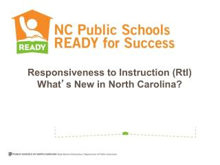 Responsiveness to Instruction (RtI)  What ' s New in North Carolina?