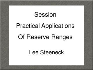 Session Practical Applications Of Reserve Ranges