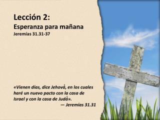 Lección 2: Esperanza para mañana Jeremías 31.31-37