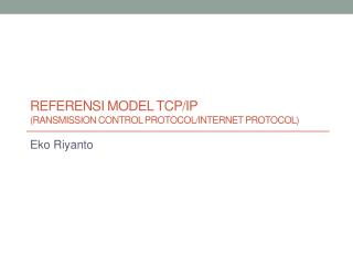 Referensi  Model  TCP/IP ( ransmission Control Protocol/Internet Protocol)