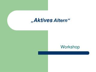 """ Aktives  Altern"""
