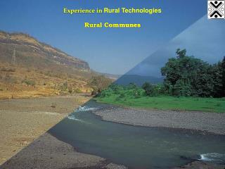 Experience in  Rural Technologies Rural Communes