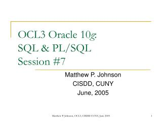 OCL3 Oracle 10 g : SQL & PL/SQL Session #7