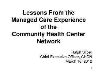 Lessons From the  Managed Care Experience of the  Community Health Center Network