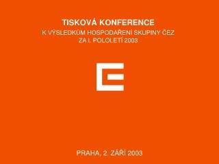 TISKOVÁ KONFERENCE K VÝSLEDKŮM HOSPODAŘENÍ SKUPINY ČEZ ZA I. POLOLETÍ 2003