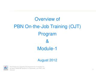 Overview  of PBN On-the-Job  Training  (OJT) Program & Module-1 August  2012