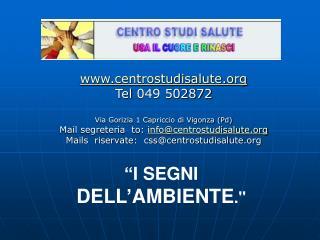 centrostudisalute Tel 049 502872  Via Gorizia 1 Capriccio di Vigonza (Pd)