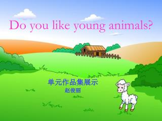 Do you like young animals?