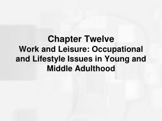 Chapter Twelve Work and Leisure: Occupational and Lifestyle Issues in Young and Middle Adulthood