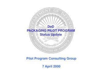 DoD  PACKAGING PILOT PROGRAM Status Update