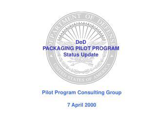 DoD  PACKAGING PILOT PROGRAM Status Update