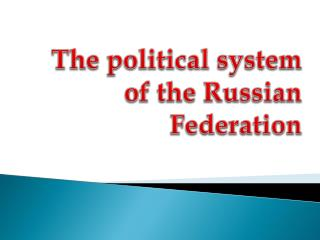 The political system of the Russian Federation