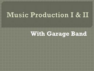 Music Production  I & II