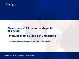 Einsatz von KIRP im Verbandsgebiet des KRZN - Planungen und Stand der Umsetzung