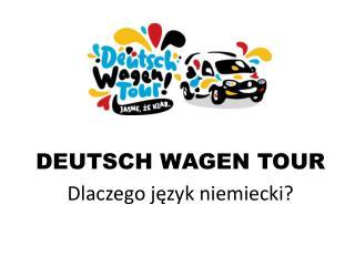 DEUTSCH WAGEN TOUR Dlaczego język niemiecki?