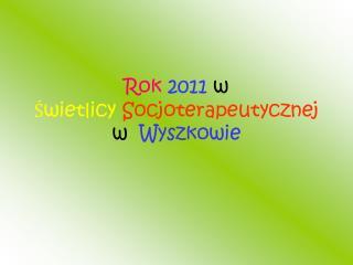 Rok 2011  w  Świetlicy Socjoterapeutycznej w   Wyszkowie