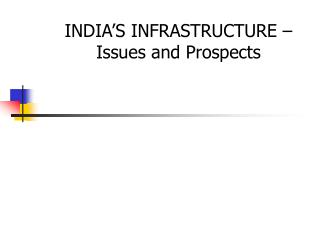INDIA'S INFRASTRUCTURE –Issues and Prospects