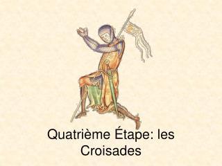 Quatri�me  �tape: les Croisades