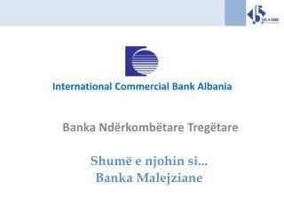 Banka  Ndërkombëtare Tregëtare Shum ë e njohin si... Banka Malejziane