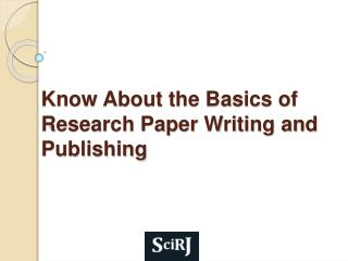 Know About the Basics of Research Paper Writing and Publishi