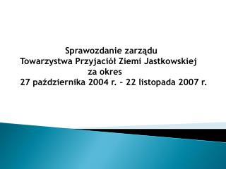 Sprawozdanie zarządu  Towarzystwa Przyjaciół Ziemi Jastkowskiej za okres