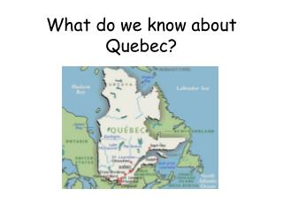 What do we know about Quebec?